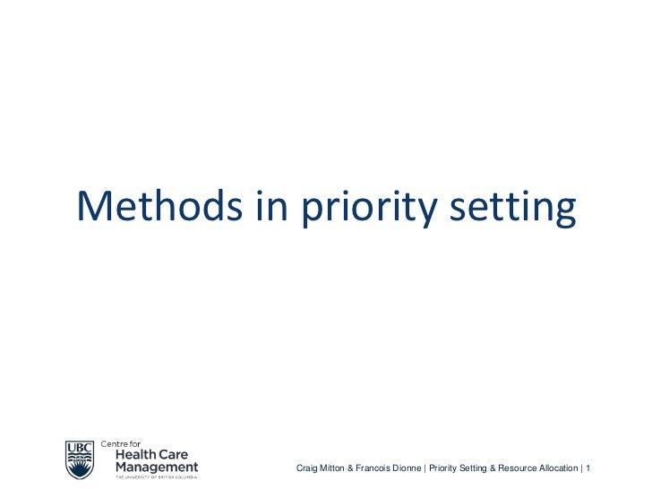 Methods in priority setting           Craig Mitton & Francois Dionne | Priority Setting & Resource Allocation | 1