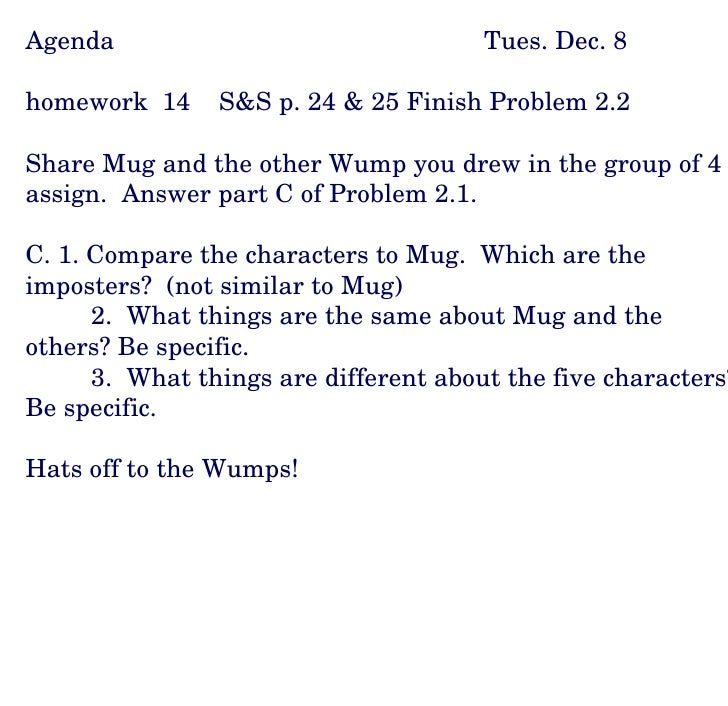 Agenda Tues. Dec. 8 homework  14  S&S p. 24 & 25 Finish Problem 2.2 Share Mug and the other Wump you drew in the group of ...