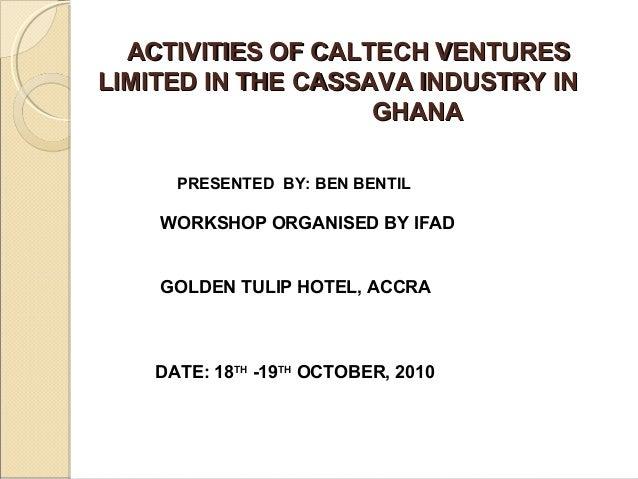 ACTIVITIES OF CALTECH VENTURESACTIVITIES OF CALTECH VENTURES LIMITED IN THE CASSAVA INDUSTRY INLIMITED IN THE CASSAVA INDU...