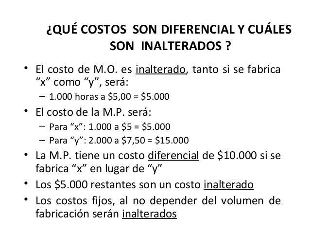 """¿QUÉ COSTOS SON DIFERENCIAL Y CUÁLESSON INALTERADOS ?• El costo de M.O. es inalterado, tanto si se fabrica""""x"""" como """"y"""", se..."""