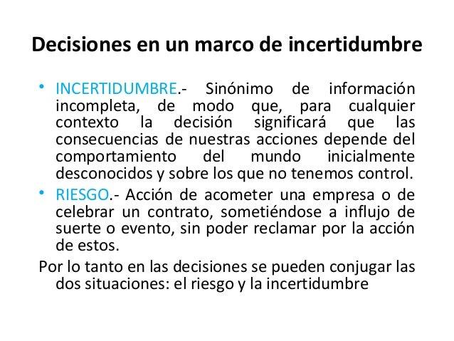 Decisiones en un marco de incertidumbre• INCERTIDUMBRE.- Sinónimo de informaciónincompleta, de modo que, para cualquiercon...