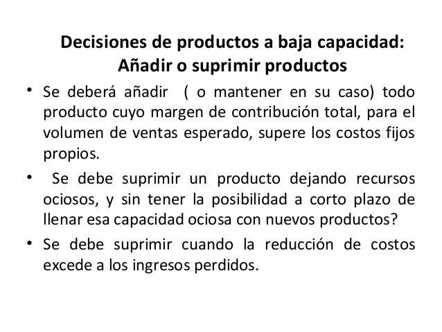 Decisiones de productos a baja capacidad:Añadir o suprimir productos• Se deberá añadir ( o mantener en su caso) todoproduc...
