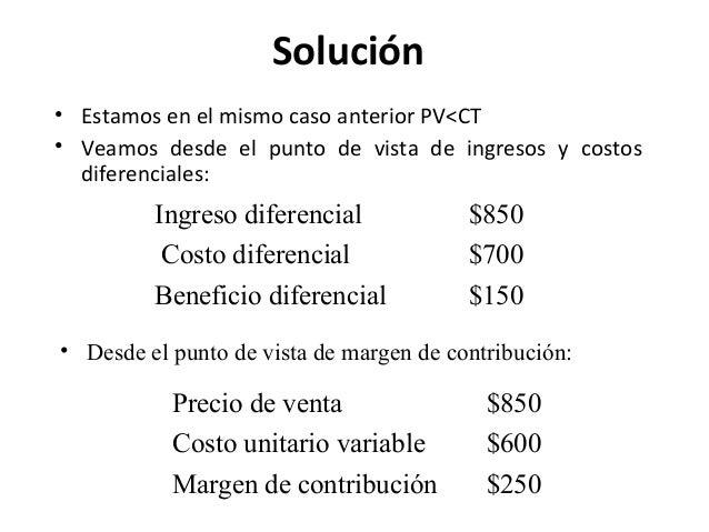 Solución• Estamos en el mismo caso anterior PV<CT• Veamos desde el punto de vista de ingresos y costosdiferenciales:Ingres...