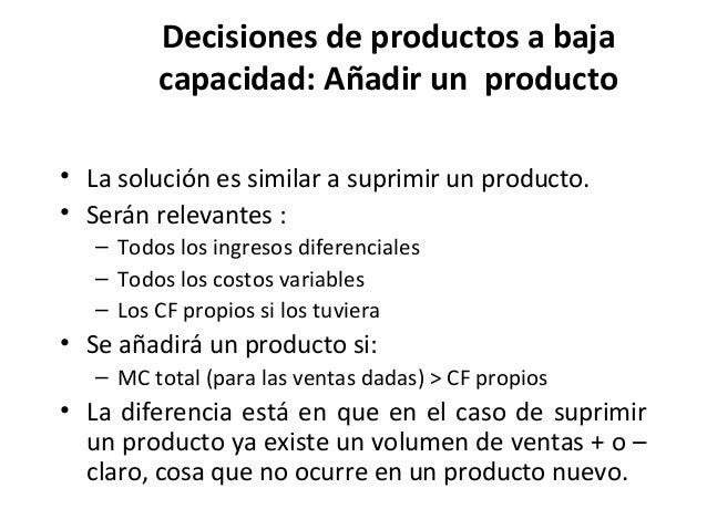 Decisiones de productos a bajacapacidad: Añadir un producto• La solución es similar a suprimir un producto.• Serán relevan...