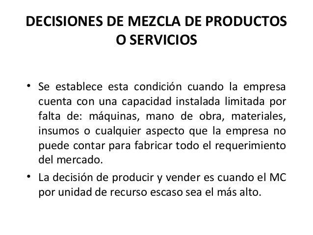 DECISIONES DE MEZCLA DE PRODUCTOSO SERVICIOS• Se establece esta condición cuando la empresacuenta con una capacidad instal...