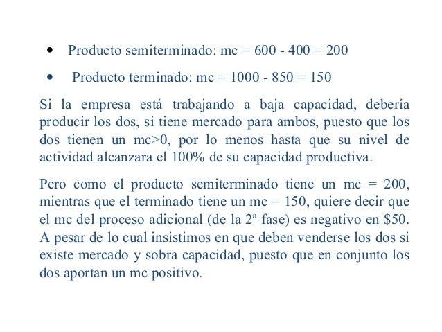 •Productosemiterminado:mc=600-400=200•Productoterminado:mc=1000-850=150Si la empresa está tr...