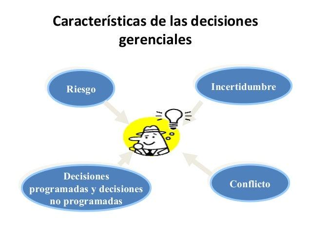 Características de las decisionesgerencialesIncertidumbreIncertidumbreRiesgoRiesgoDecisionesprogramadas y decisionesno pro...