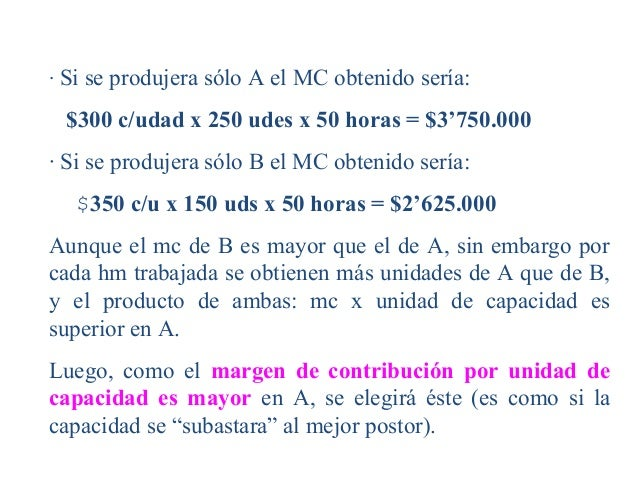 ·SiseprodujerasóloAelMCobtenidosería:$300 c/udad x 250 udesx 50 horas = $3'750.000·SiseprodujerasóloBelMC...