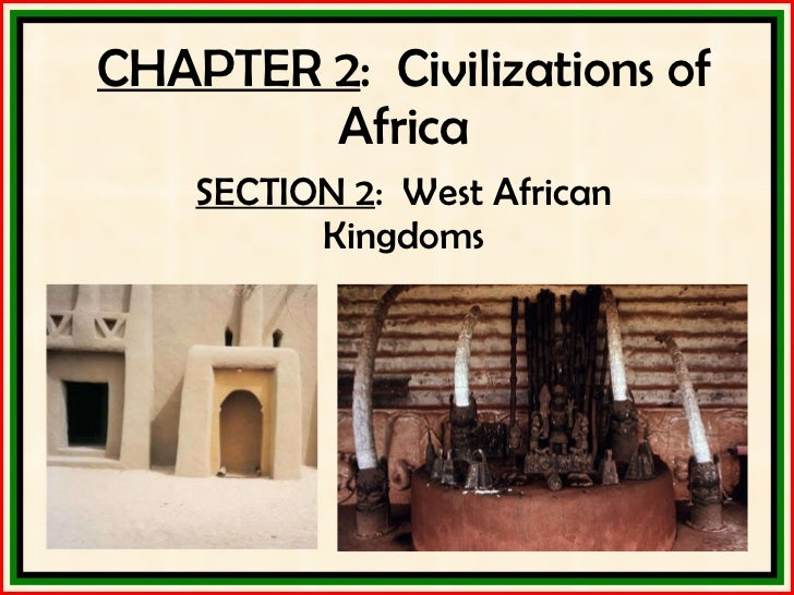 CHAPTER 2 :  Civilizations of Africa SECTION 2 :  West African Kingdoms