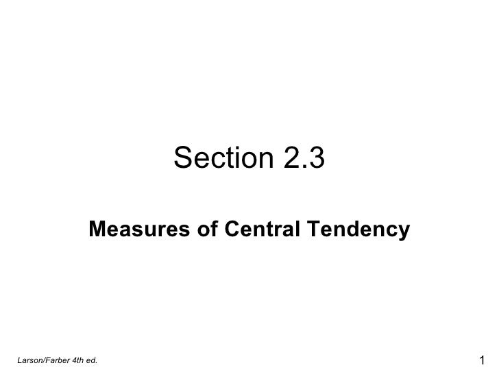 Section 2.3 Measures of Central Tendency Larson/Farber 4th ed.