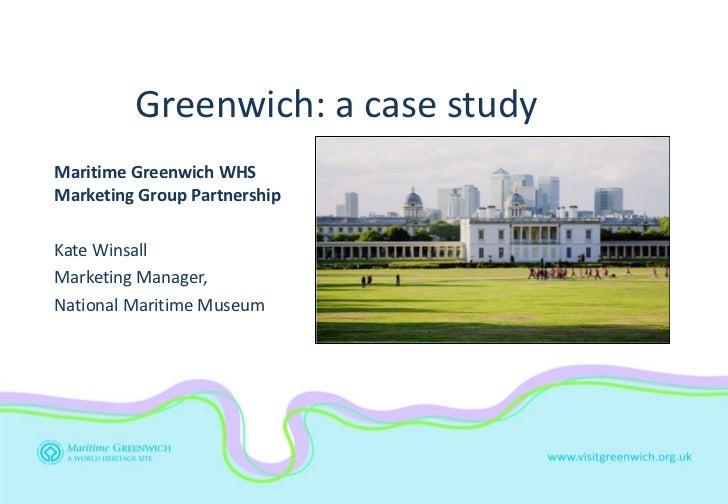 Greenwich: a case study Maritime Greenwich WHS Marketing Group Partnership Kate Winsall Marketing Manager,  National Marit...