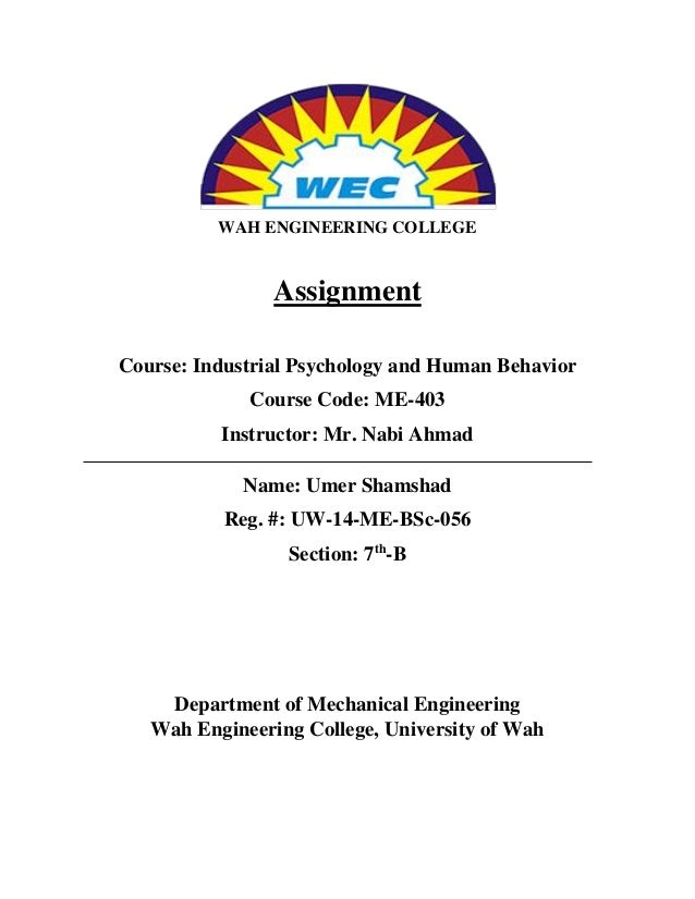 WAH ENGINEERING COLLEGE Assignment Course: Industrial Psychology and Human Behavior Course Code: ME-403 Instructor: Mr. Na...