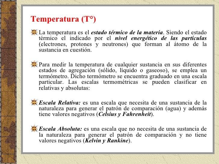 Temperatura (T°) <ul><li>La temperatura es el  estado térmico de la materia . Siendo el estado térmico el indicado por el ...