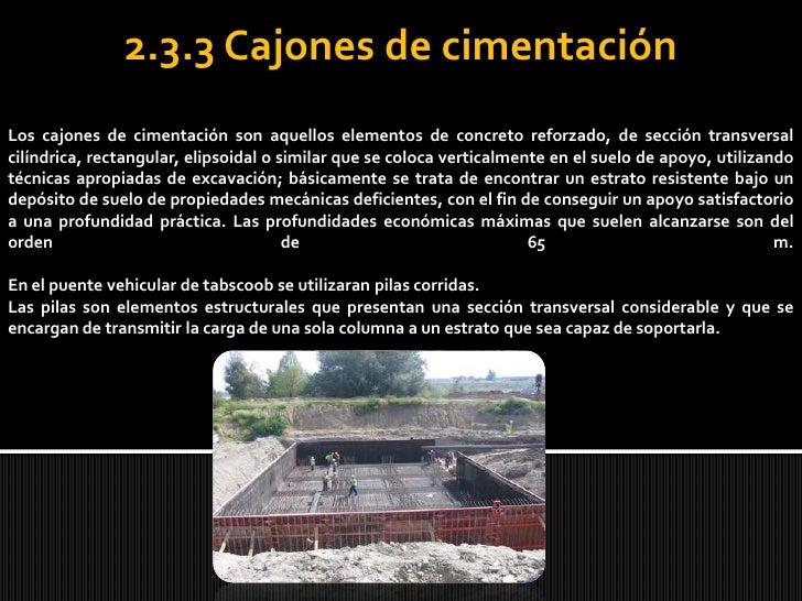 2.3.3 Cajones de cimentación<br />Los cajones de cimentación son aquellos elementos de concreto reforzado, de sección tran...