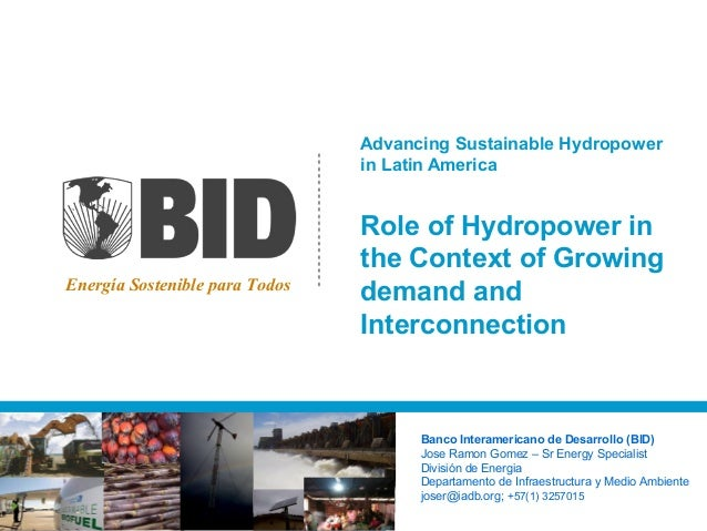 Advancing Sustainable Hydropower                                in Latin America                                Role of Hy...