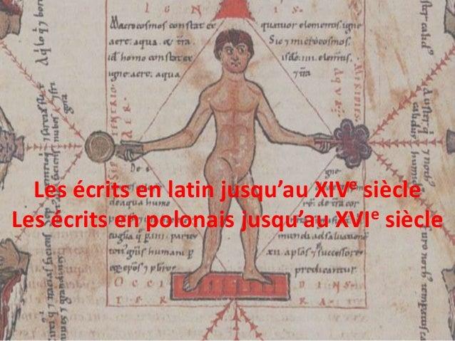 Les écrits en latin jusqu'au XIVe siècle Les écrits en polonais jusqu'au XVIe siècle