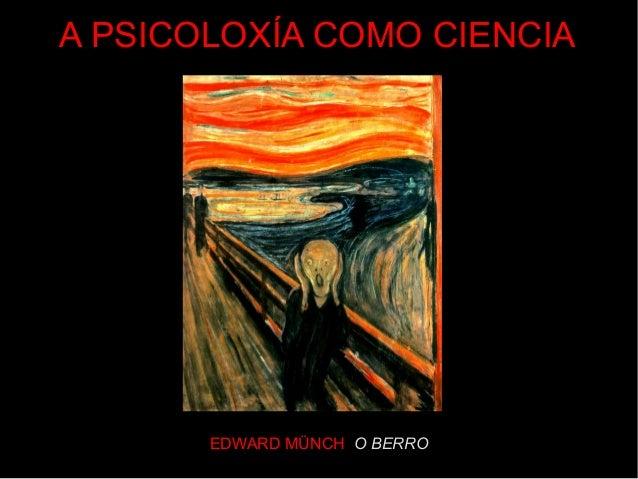 EDWARD MÜNCH O BERRO A PSICOLOXÍA COMO CIENCIA