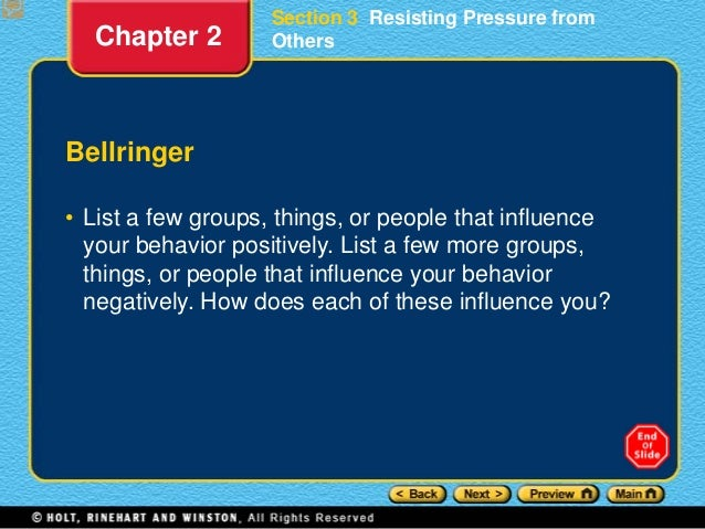 Section 3 Resisting Pressure from Others Bellringer • List a few groups, things, or people that influence your behavior po...