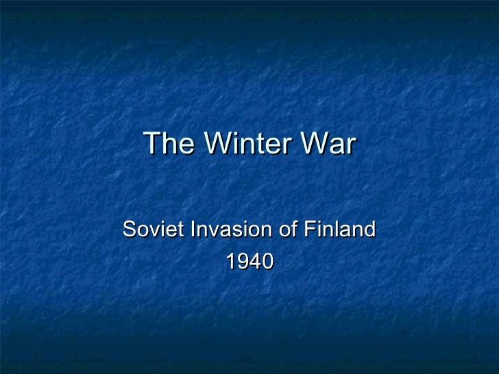 The Winter WarSoviet Invasion of Finland          1940
