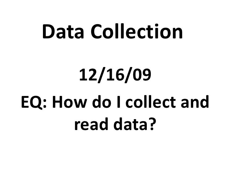 Data Collection<br />12/16/09<br />EQ: How do I collect and read data?<br />