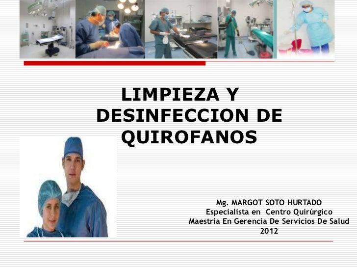 LIMPIEZA YDESINFECCION DE  QUIROFANOS              Mg. MARGOT SOTO HURTADO           Especialista en Centro Quirúrgico    ...