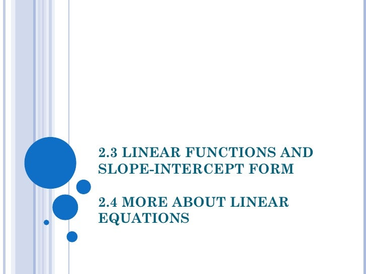 2.3 LINEAR FUNCTIONS AND SLOPE-INTERCEPT FORM 2.4 MORE ABOUT LINEAR EQUATIONS