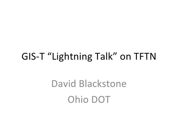 "GIS-T ""Lightning Talk"" on TFTN David Blackstone Ohio DOT"