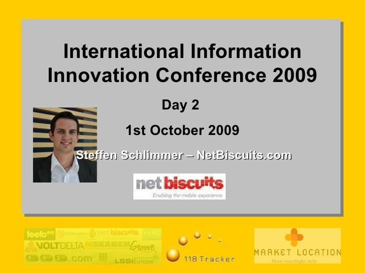 International Information Innovation Conference 2009 Day 2  1st October 2009 Steffen Schlimmer – NetBiscuits.com