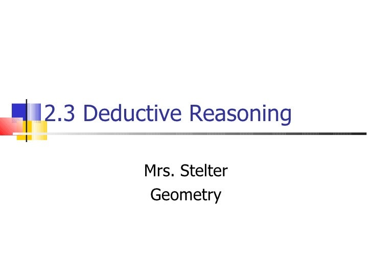 2.3 Deductive Reasoning Mrs. Stelter Geometry