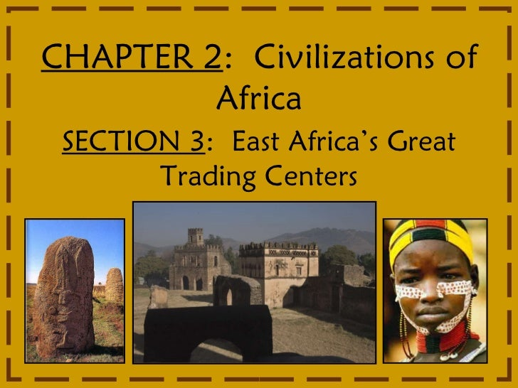 CHAPTER 2 :  Civilizations of Africa SECTION 3 :  East Africa's Great Trading Centers