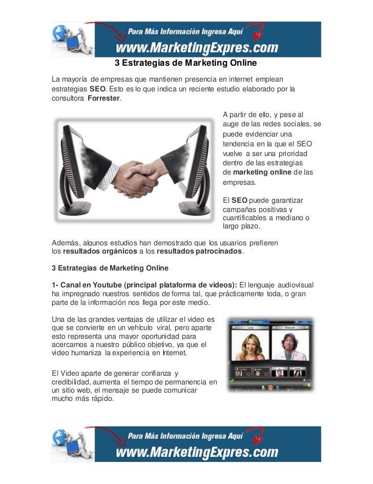 3 Estrategias de Marketing OnlineLa mayoría de empresas que mantienen presencia en internet empleanestrategias SEO. Esto e...
