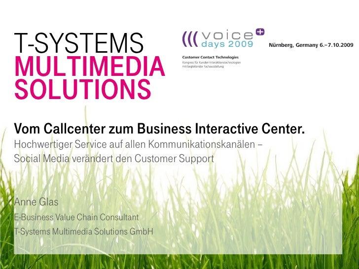 T-SYSTEMS MULTIMEDIA SOLUTIONS Vom Callcenter zum Business Interactive Center. Hochwertiger Service auf allen Kommunikatio...
