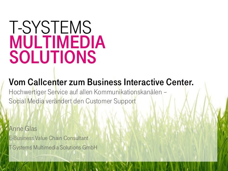 T-SYSTEMS MULTIMEDIA SOLUTIONS Vom Callcenter zum Business Interactive Center. Hochwertiger Service auf allen Kommunikatio...