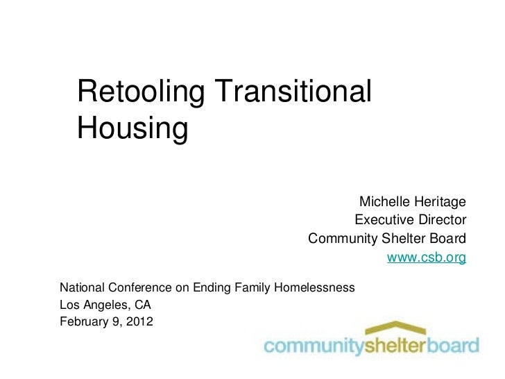 Retooling Transitional Housing Michelle Heritage Executive Director Community Shelter Board www.csb.org National Conferenc...