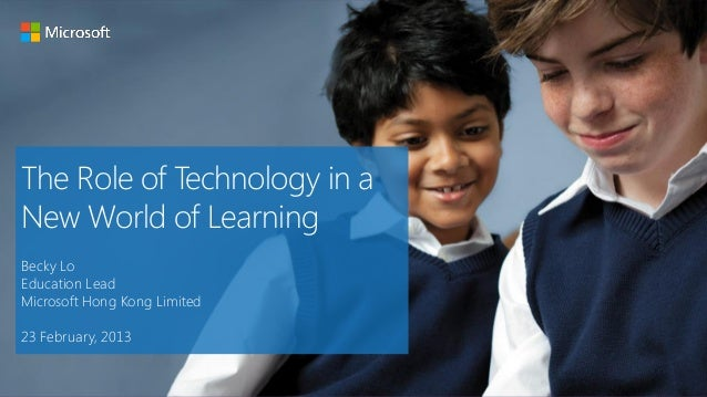 The Role of Technology in aNew World of LearningBecky LoEducation LeadMicrosoft Hong Kong Limited23 February, 2013