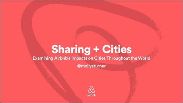 Sharing + Cities  Examining Airbnb's Impacts on Cities Throughout the World  @mollysturner