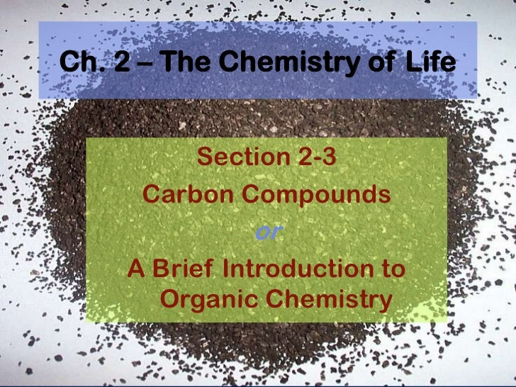 Ch. 2 – The Chemistry of Life<br />Section 2-3<br />Carbon Compounds<br />or<br />A Brief Introduction to Organic Chemistr...