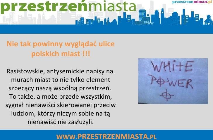 WWW. PRZESTRZENMIASTA .PL Nie tak powinny wyglądać ulice polskich miast !!! Rasistowskie, antysemickie napisy na  murach m...