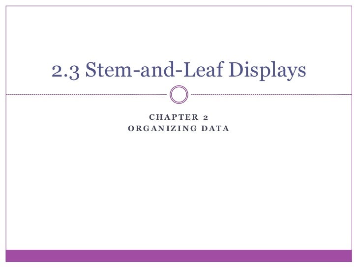 2.3 Stem-and-Leaf Displays          CHAPTER 2       ORGANIZING DATA