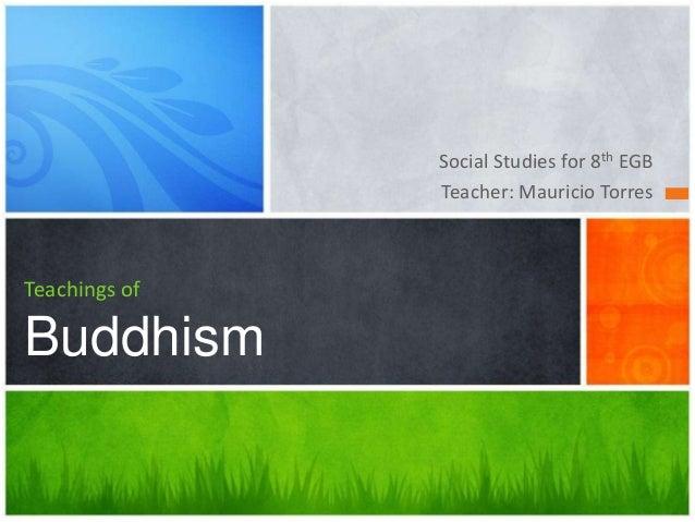 Social Studies for 8th EGB Teacher: Mauricio Torres  Teachings of  Buddhism