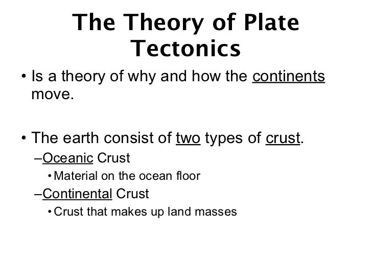 plate tectonics theory Plate tectonics: the rocky history  the theory being discussed during his time was the contraction theory which suggested that the planet was once a molten ball .