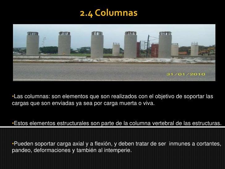 2.4 Columnas<br /><ul><li>Las columnas: son elementos que son realizados con el objetivo de soportar las cargas que son en...