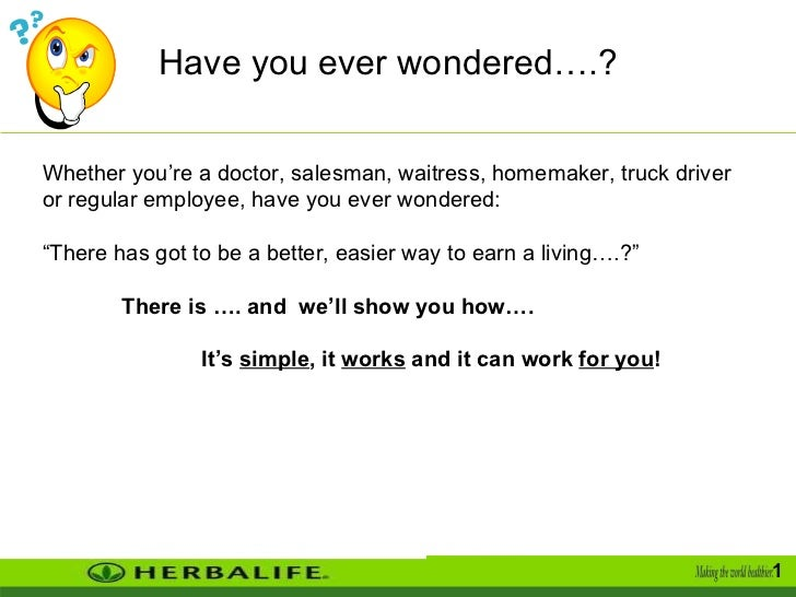 Have you ever wondered….?  Whether you're a doctor, salesman, waitress, homemaker, truck driver or regular employee, have ...
