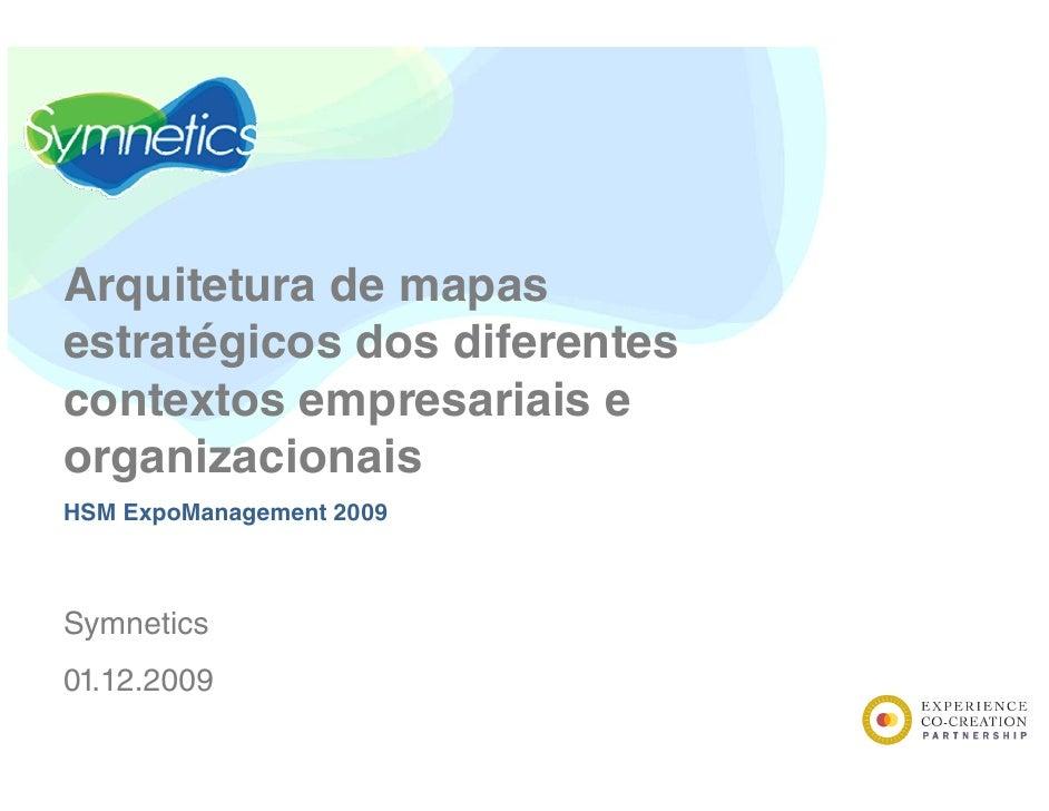 Arquitetura de mapas estratégicos dos diferentes contextos empresariais e organizacionais HSM ExpoManagement 2009    Symne...