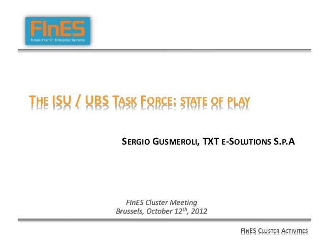 THE ISU / UBS TASK FORCE: STATE OF PLAY                SERGIO GUSMEROLI, TXT E-SOLUTIONS S.P.A                  FInES Clus...