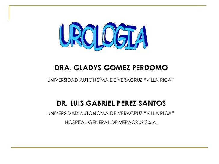 "UROLOGIA DRA. GLADYS GOMEZ PERDOMO UNIVERSIDAD AUTONOMA DE VERACRUZ ""VILLA RICA""   DR. LUIS GABRIEL PEREZ SANTOS UNIVERSID..."