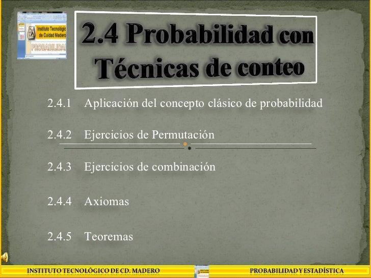 2.4.1 Aplicación del concepto clásico de probabilidad 2.4.2 Ejercicios de Permutación 2.4.3 Ejercicios de combinación 2.4....