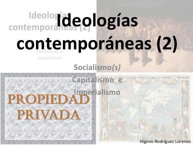 Ideologías contemporáneas (2) Socialismo(s) Capitalismo e Imperialismo Higinio Rodríguez Lorenzo