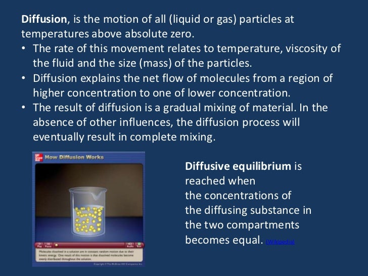 Diffusion, is the motion of all (liquid or gas) particles attemperatures above absolute zero.• The rate of this movement r...