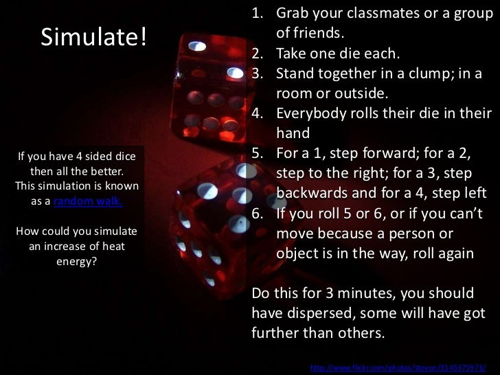 1. Grab your classmates or a group     Simulate!                of friends.                           2. Take one die each...